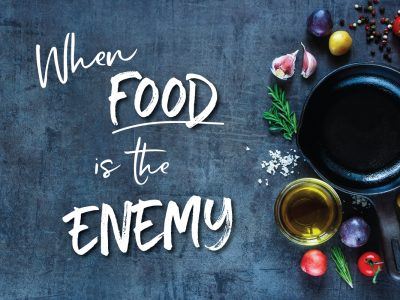 When Food is the Enemy