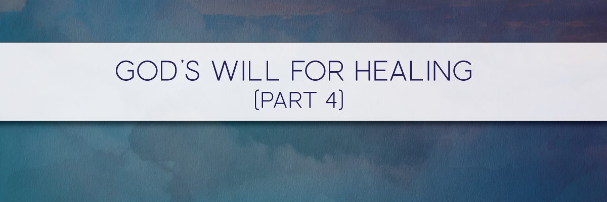 God's Will for Healing (Part 4)