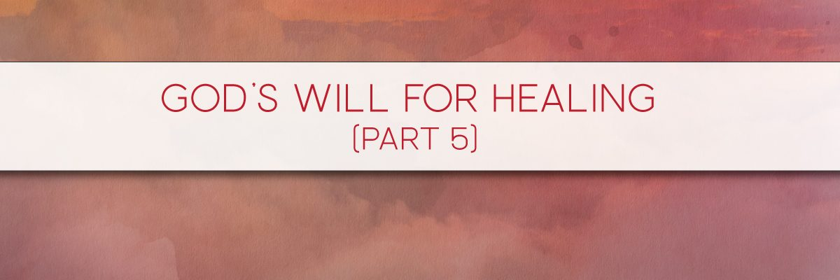 God's Will for Healing (Part 5)