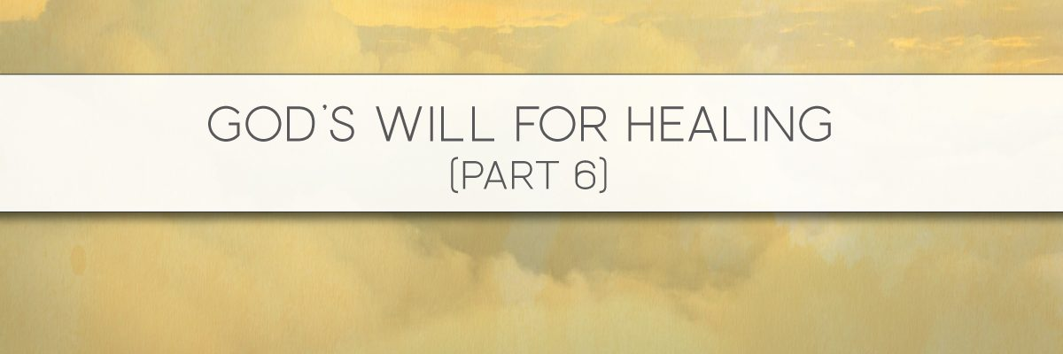 God's Will for Healing (Part 6)